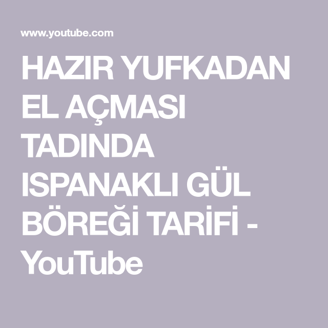HAZIR YUFKADAN EL AÇMASI TADINDA ISPANAKLI GÜL BÖREĞİ TARİFİ - YouTube
