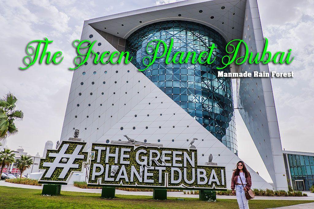 The Green Planet Dubai Travel Guide Dubai Dubai City
