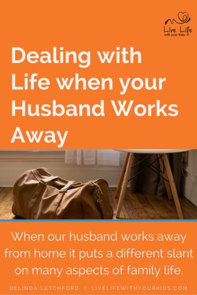 Dealing With Life When Your Husband Works Away Parent Teach