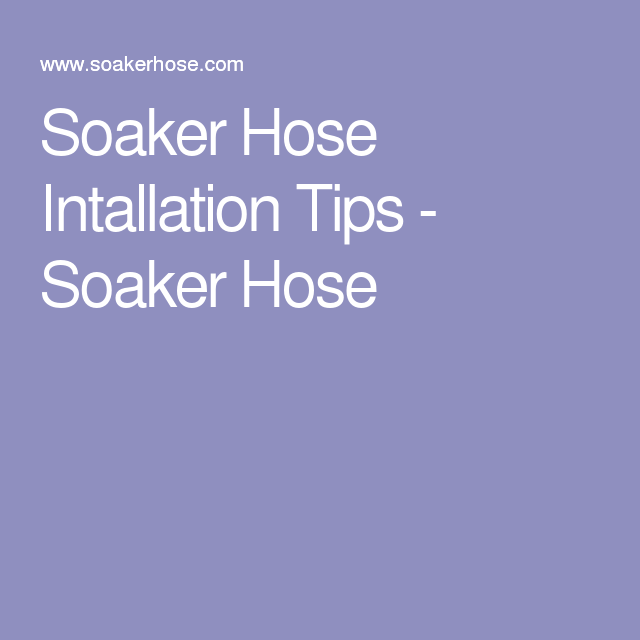 Soaker Hose Intallation Tips - Soaker Hose
