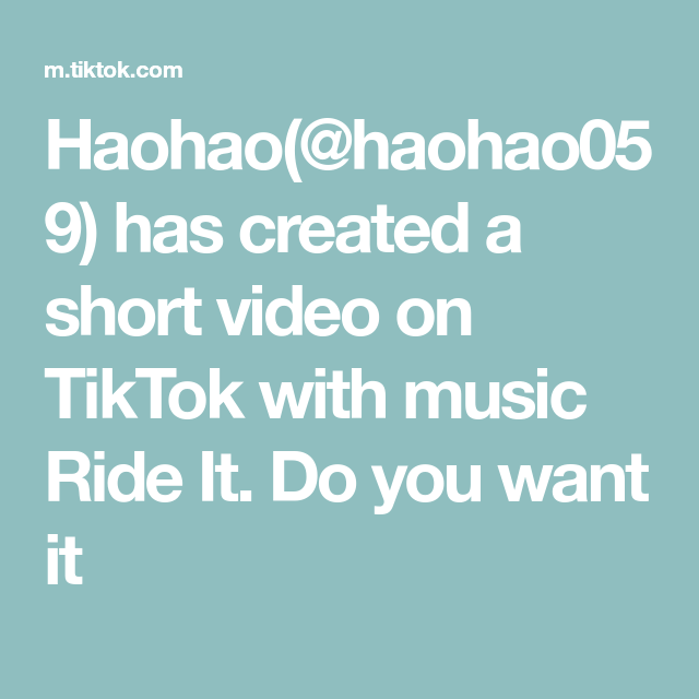 Haohao Haohao059 Has Created A Short Video On Tiktok With Music Ride It Do You Want It Music Video Riding
