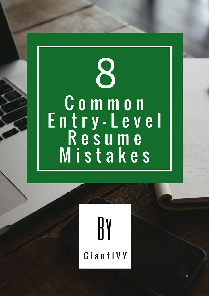 8 common entry level resume mistakes giantivy entry