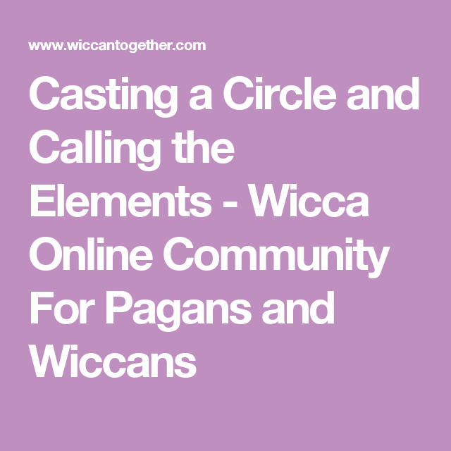 Casting a Circle and Calling the Elements - Wicca Online Community For Pagans and Wiccans
