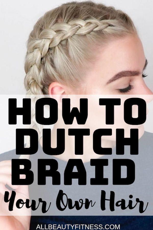 How To Perfectly Dutch Braid Your Hair Dutch Braids Short Hair