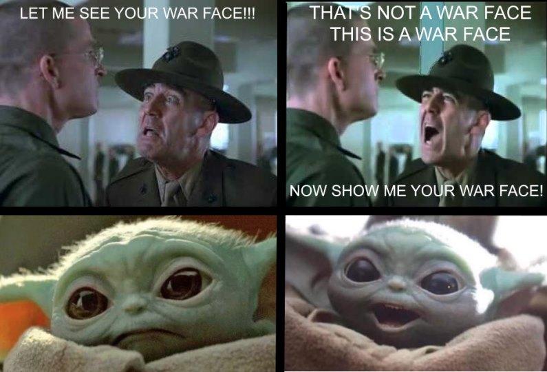 Show Me Your War Face R Babyyoda Baby Yoda Grogu Yoda Funny Memes War