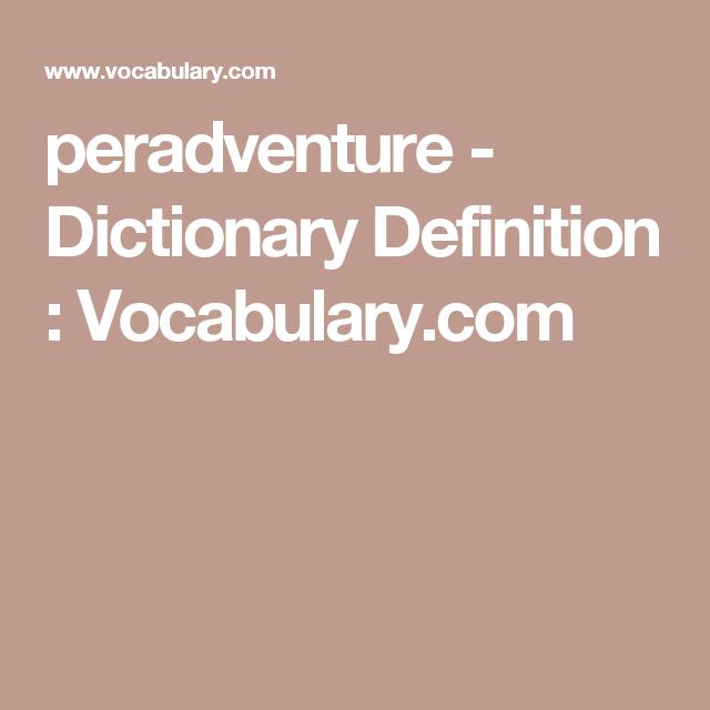 Peradventure Dictionary Definition Vocabulary Com Dictionary Definitions Dictionary Definitions