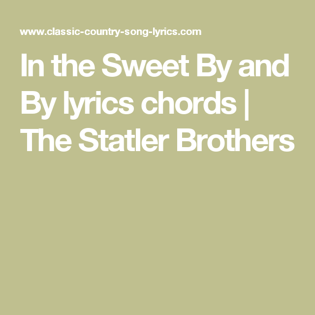 In The Sweet By And By Lyrics Chords The Statler Brothers Hymns