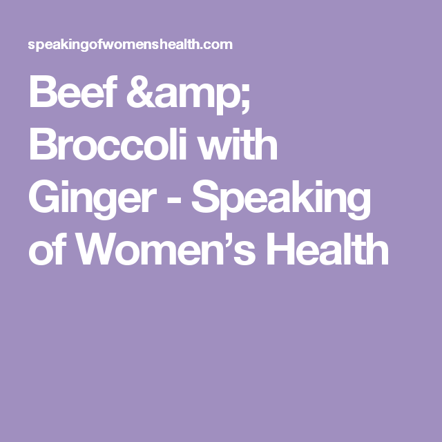 Beef & Broccoli with Ginger - Speaking of Women's Health
