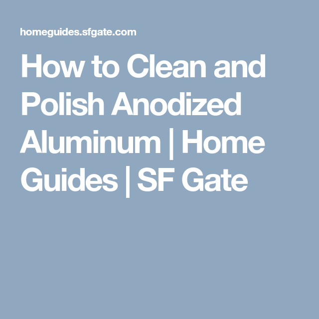 How To Clean And Polish Anodized Aluminum Aluminum How To Clean Aluminum Aluminium Gates