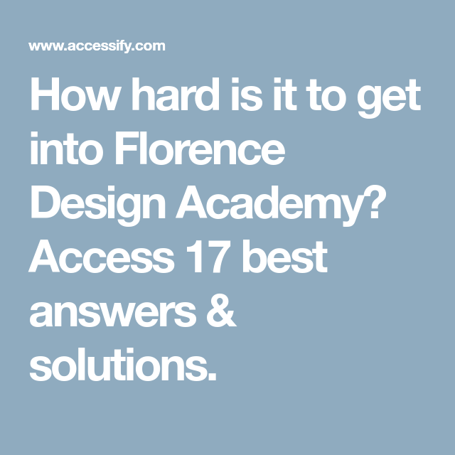 How Hard Is It To Get Into Florence Design Academy Access 17 Best