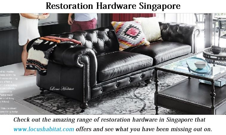 Check Out The Amazing Range Of Restoration Hardware In Singapore That Http Www Locushabitat Com Offers And See What You Leather Sofa Sofa Leather Furniture
