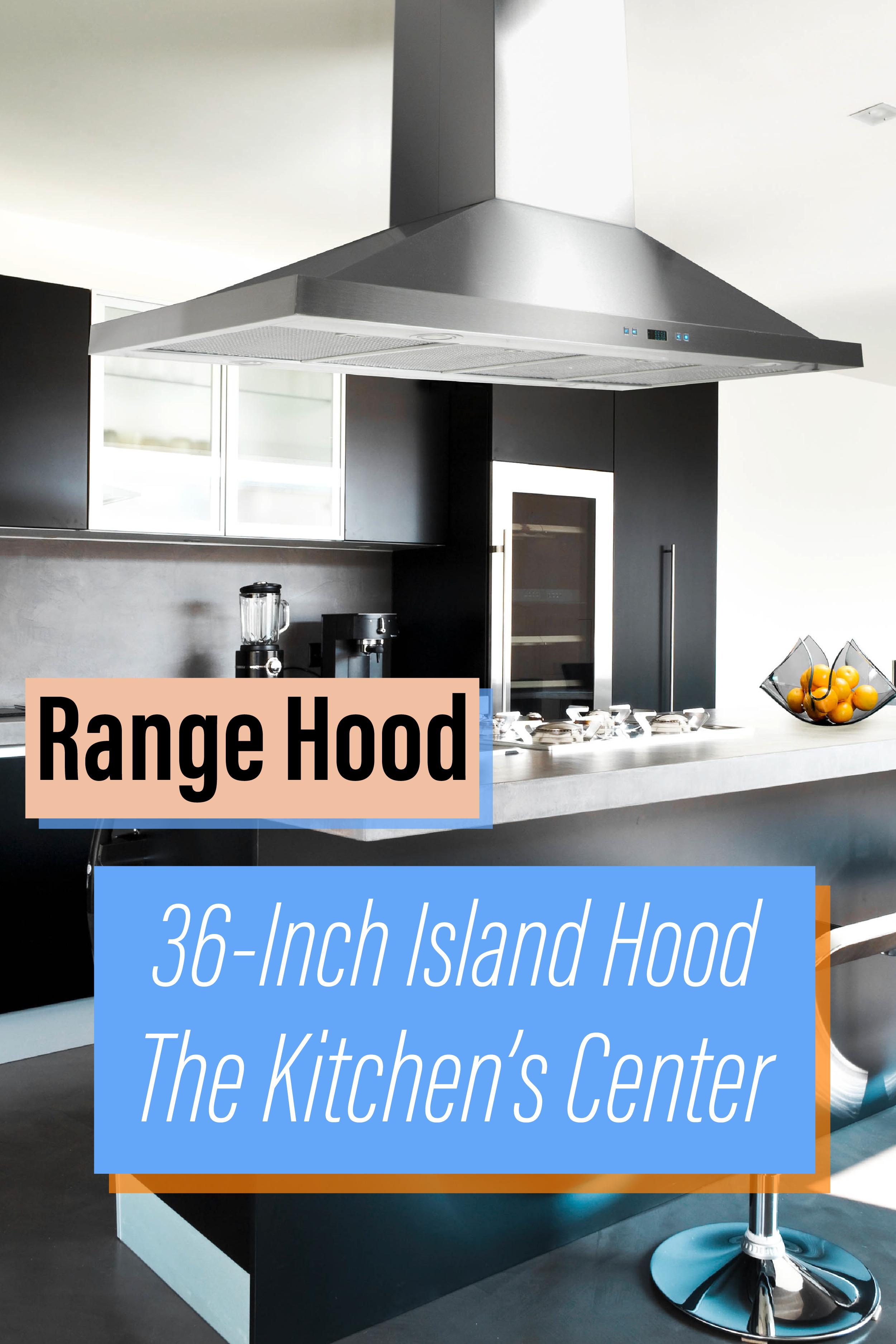 Why Should I Purchase A 36 Inch Island Range Hood Range Hood Island Range Hood 36 Inch Range Hood