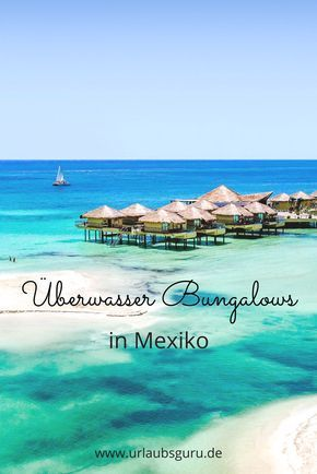 The first overwater bungalows in Mexico WOW