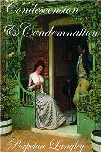 Condescension and Condemnation: A Pride and Prejudice Variation By Perpetua Langley