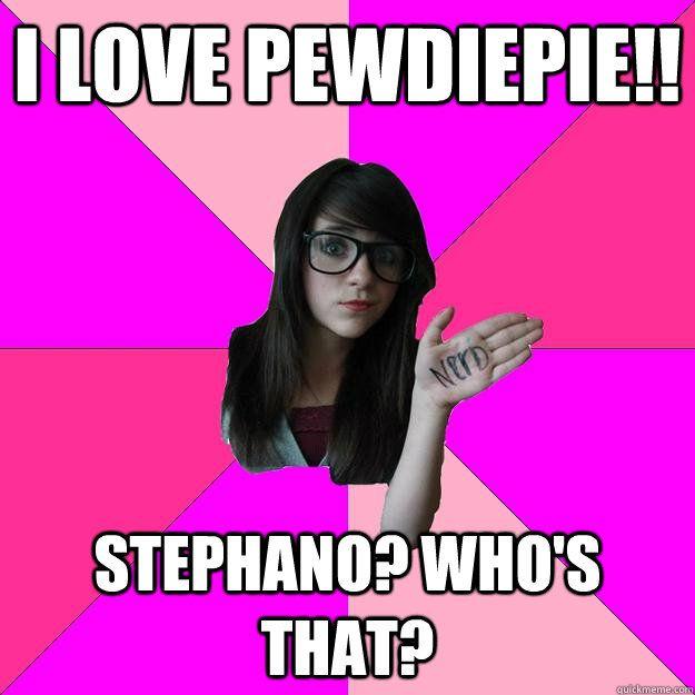 54f622b62b36afb8910c4d76feb3cf7b pewdiepie meme idiot nerd girl i love pewdiepie stephano whos