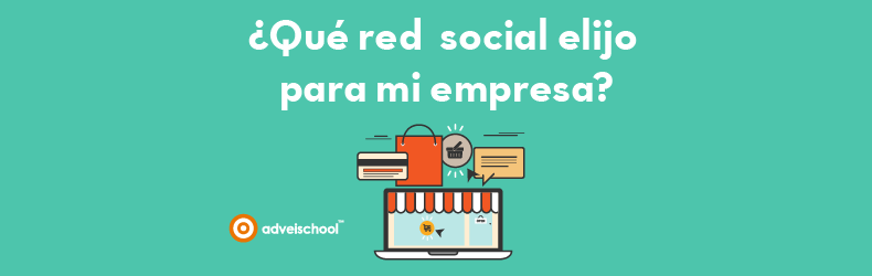 ¿Qué Red Social Elijo para mi Empresa? • Adveischool