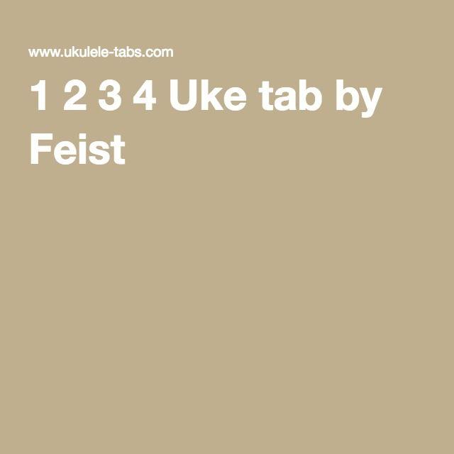 1 2 3 4 Uke Tab By Feist Ukulele Pinterest Tablature And Songs