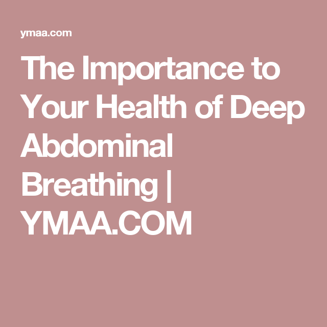 The Importance to Your Health of Deep Abdominal Breathing | YMAA.COM