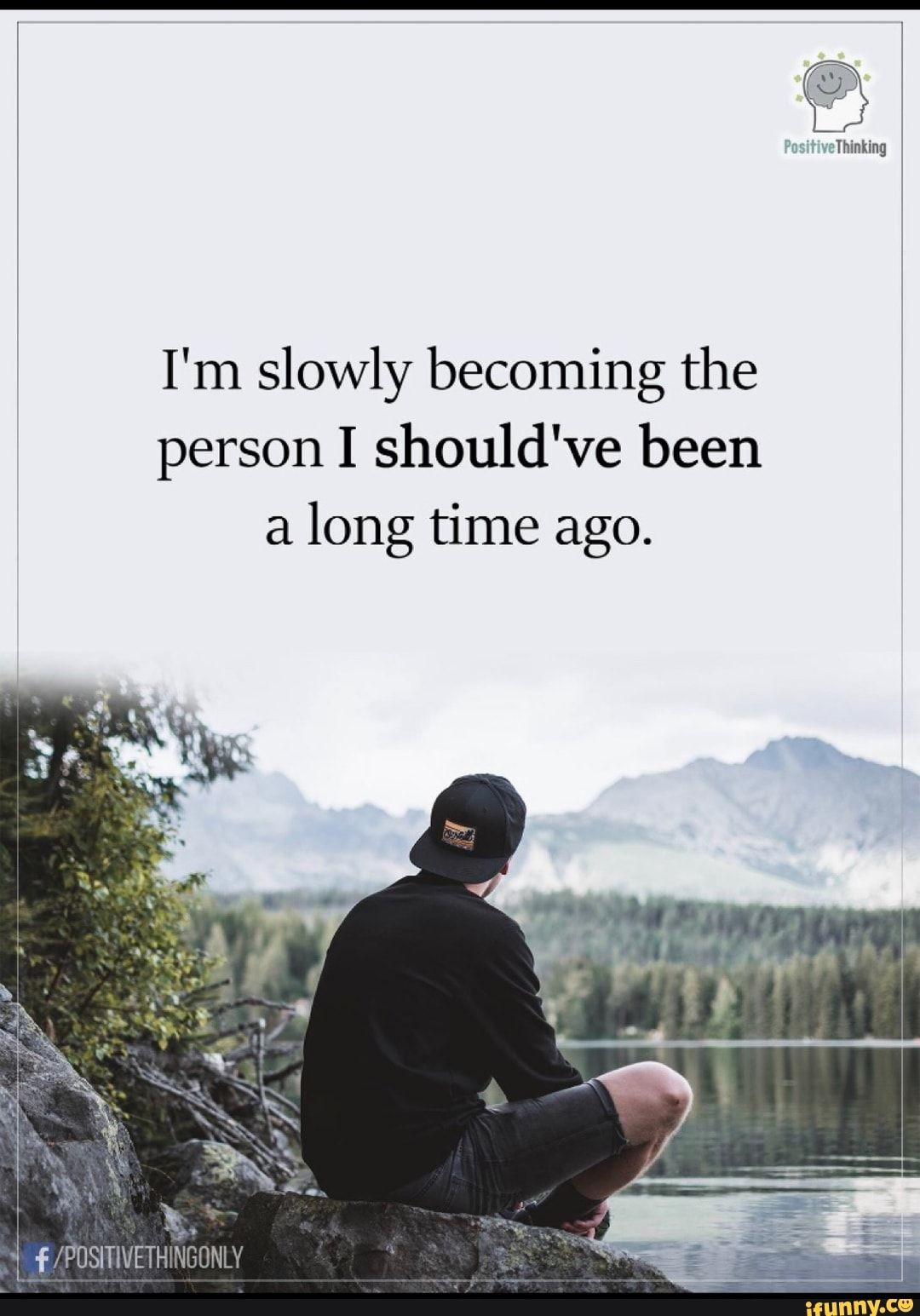 I M Slowly Becoming The Person I Should Ve Been A Long Time Ago Ifunny Funny Quotes About Life Life Lesson Quotes Funny Quotes