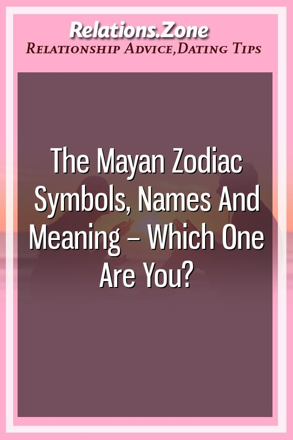 The Mayan Zodiac Symbols Names And Meaning Which One Are You