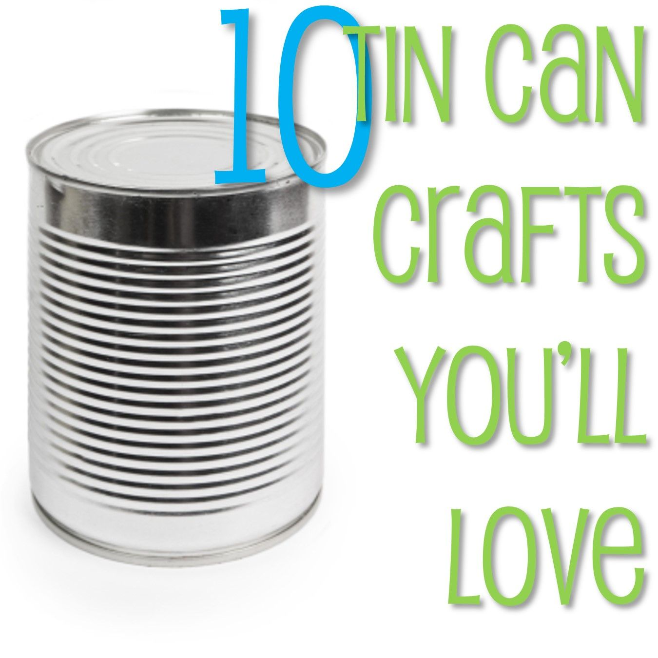 10 Tin Can Crafts You Ll Love Tin Can Crafts Can Crafts Soup Can Crafts