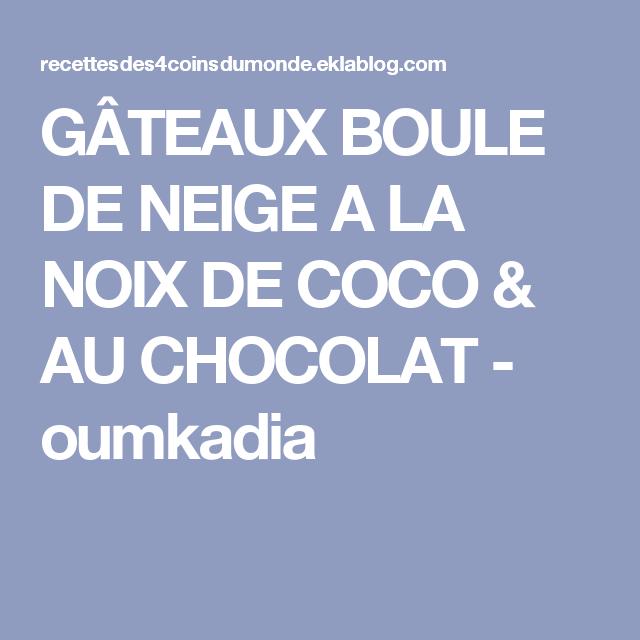 Gateau Boule De Neige Noix De Coco: GÂTEAUX BOULE DE NEIGE A LA NOIX DE COCO & AU CHOCOLAT