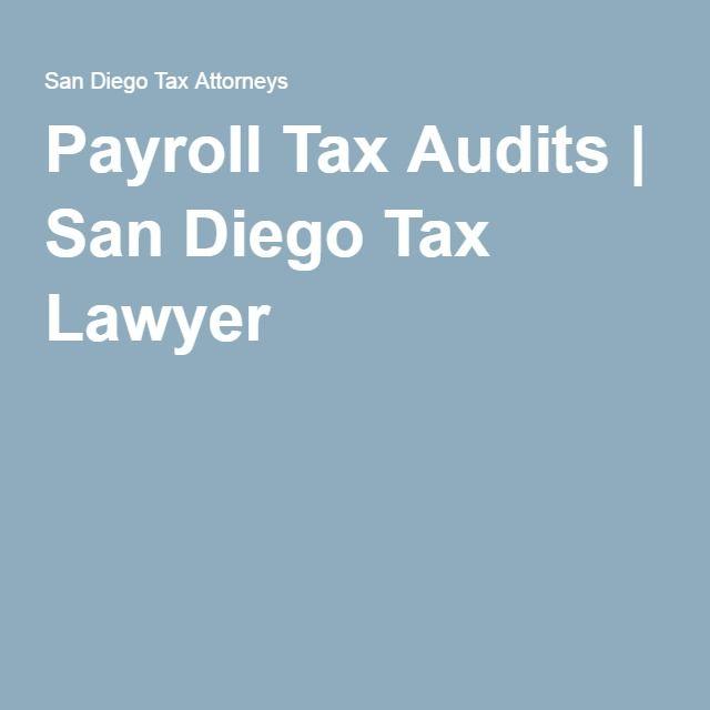 Payroll Tax Audits - San Diego Tax Lawyer - Payroll taxes, Tax lawyer, Payroll