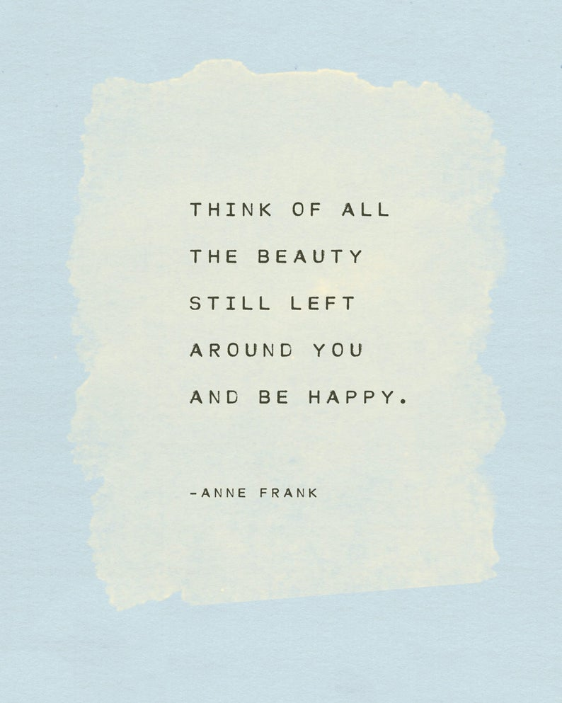 Anne Frank Quote Print Think Of All The Beauty Still Left Around You And Be Happy Inspirational Quote Poster Wall Decor Gifts For Her In 2020 Anne Frank Quotes Inspirational Quotes