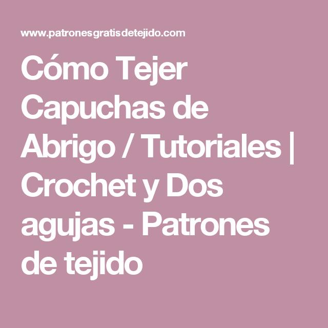 Cómo Tejer Capuchas de Abrigo / Tutoriales | Crochet y Dos agujas ...