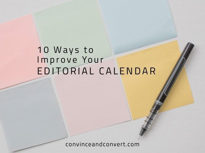 10 Ways to Improve Your Editorial Calendar | Convince and Convert: Social Media Strategy and Content Marketing Strategy