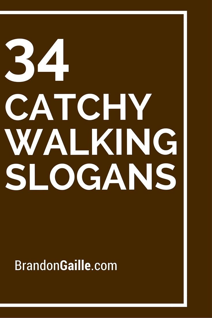 List of 34 Catchy Walking Slogans | Catchy Slogans | Slogan, Catchy