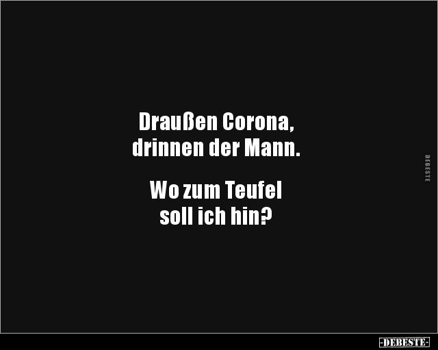 Photo of Draußen Corona, drinnen der Mann. Wo zum Teufel…Lustige Sprüche und witzige …