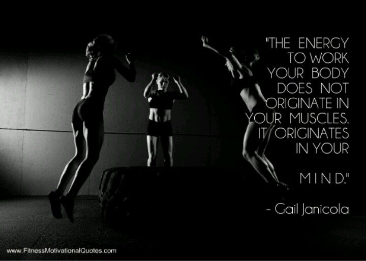 The energy to #exercise the body does not originate in your muscle, it originates in.your mind!