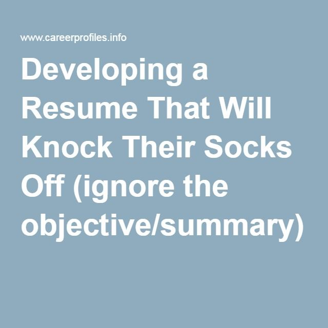 Developing a Resume That Will Knock Their Socks Off (ignore the - what is an objective summary