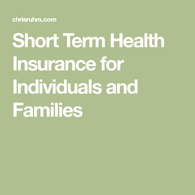 Short Term Health Insurance for Individuals and Families ...