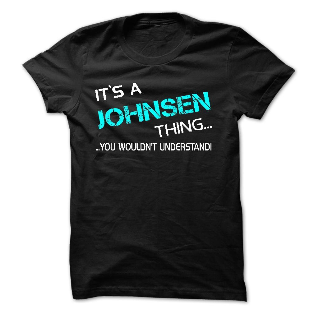 Its A JOHNSEN Thing - You Wouldnt Understand!