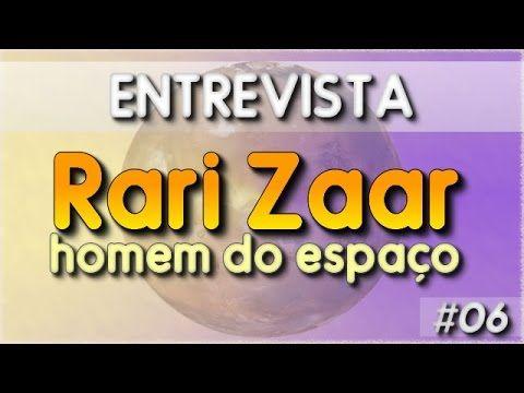 """Entrevista com Rari Zaar - """"o homem do espaço"""" #06"""