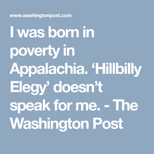 I Was Born In Poverty In Appalachia Hillbilly Elegy Doesn T Speak For Me The Washington Post Hillbilly Elegy Elegy Appalachia