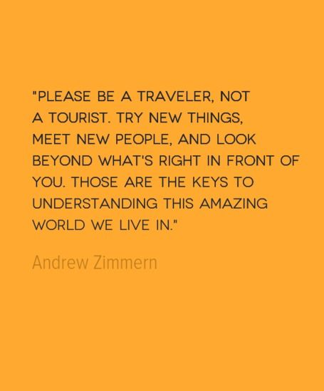 Quote Of The Week Quote Of The Week Be A Traveler Not A Tourist  Pinterest  Wanderlust
