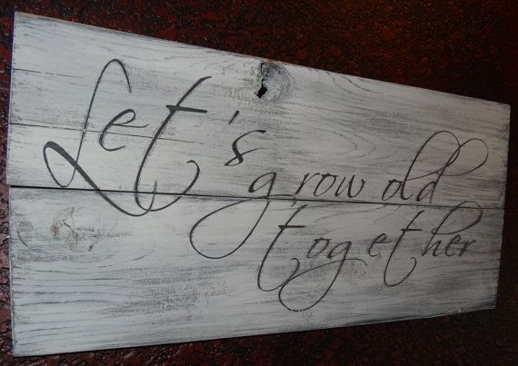 Let S Grow Old Together Rustic Hand Painted Wood Sign By Cherrycreekcrafts Beautiful Prop For Wood Wedding Signs Reclaimed Wood Wedding Hand Painted Wood Sign