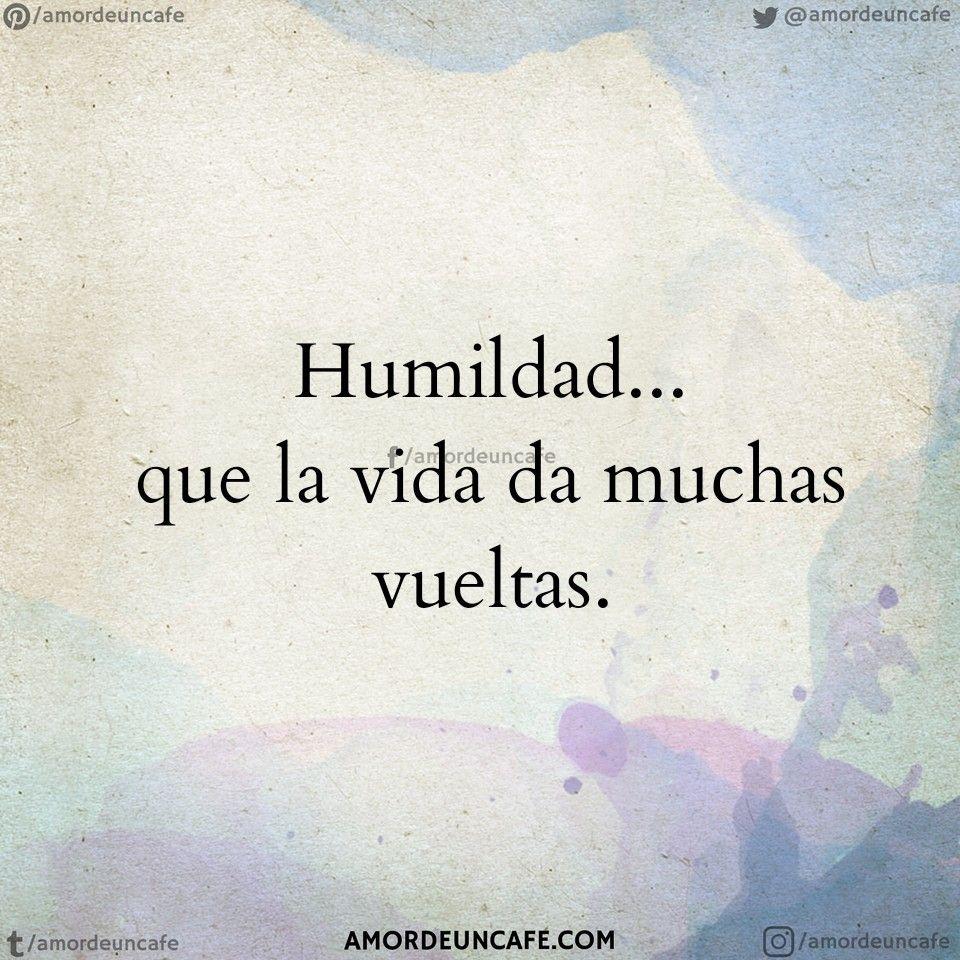 Humildad Que La Vida Da Muchas Vueltas Frases