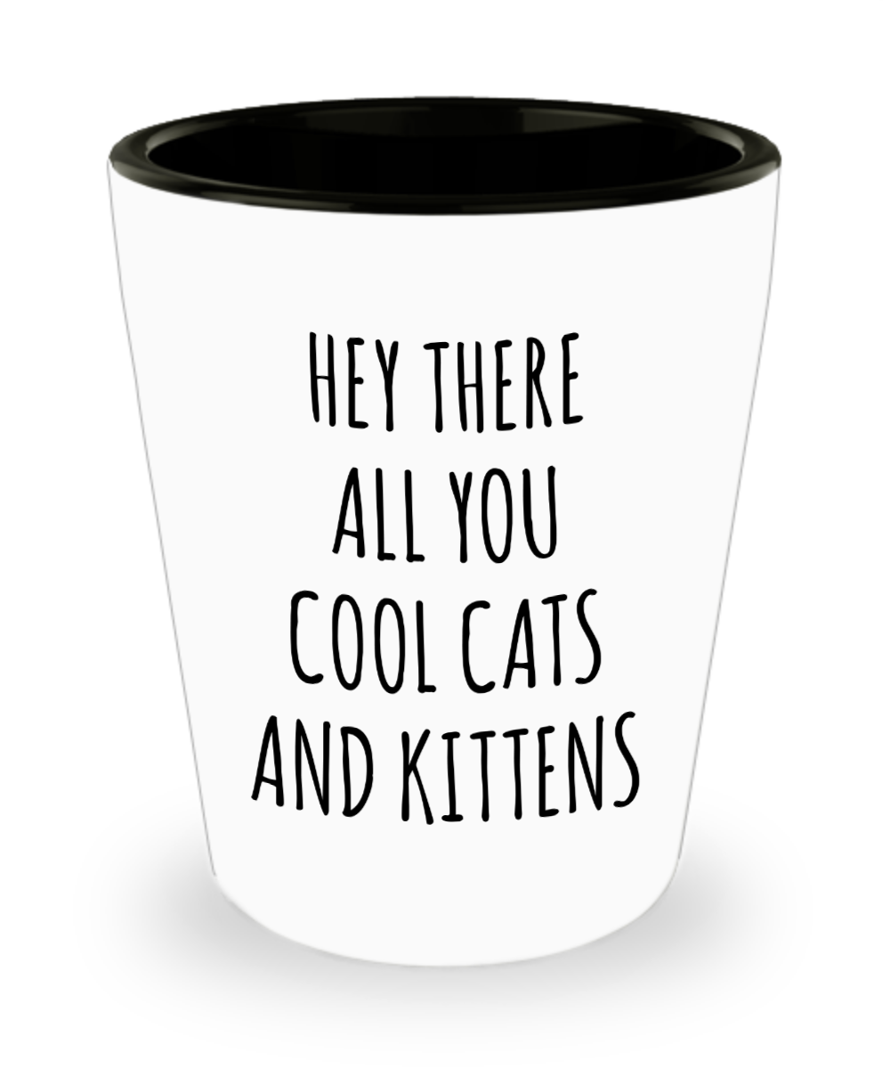 Hey There All You Cool Cats And Kittens Shot Glass Funny Tiger Gag Gift For Her Gifts For Him In 2020 Gag Gifts For Men Funny Graduation Gifts Graduation Gifts For Her