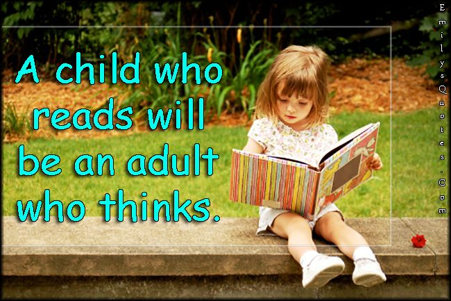 A Child Who Reads Will Be An Adult Who Thinks National Education