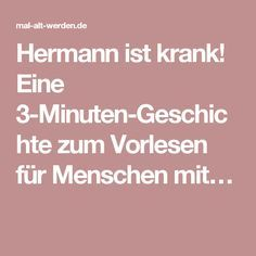 Hermann ist krank! Eine 3-Minuten-Geschichte zum Vorlesen für Menschen mit…