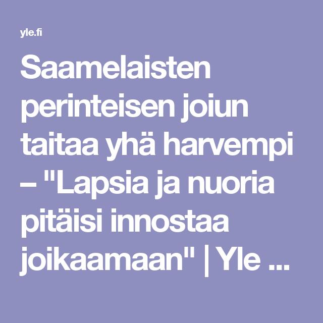 """Saamelaisten perinteisen joiun taitaa yhä harvempi – """"Lapsia ja nuoria pitäisi innostaa joikaamaan""""   Yle Uutiset   yle.fi"""