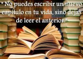 no puedes escribir  un nuevo capitulo en tu vida, sino dejas de leer el anterior