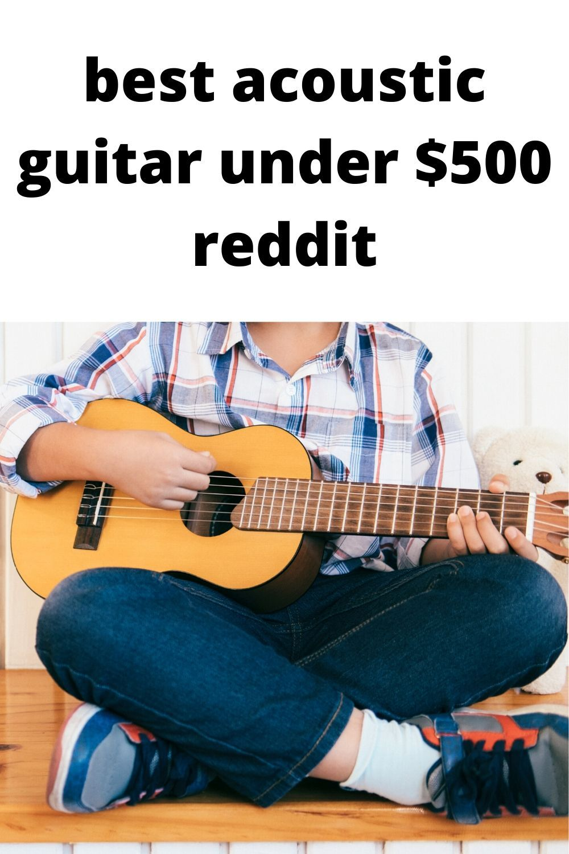 Best Acoustic Guitar Under 500 Reddit Guitar Best Acoustic Guitar Acoustic Guitar
