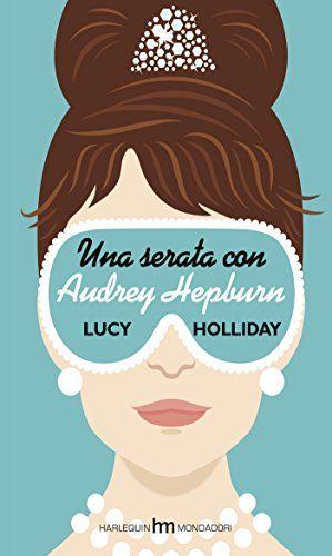 Leggo Rosa: Una serata con Audrey Hepburn Lucy Holliday