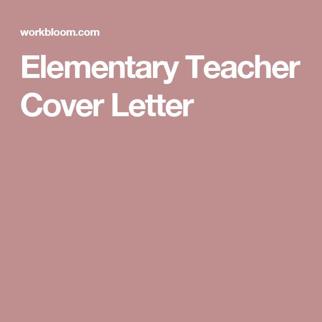 Elementary Teacher Cover Letter  Cover Letter