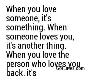 When You Love Someone Its Something When Someone Loves You Its